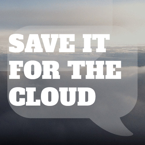 Save It for the Cloud
